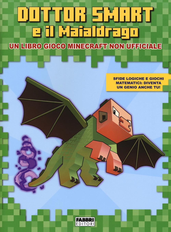 Dottor Smart e il Maialdrago. Un libro gioco Minecraft non ufficiale. Ediz. a colori