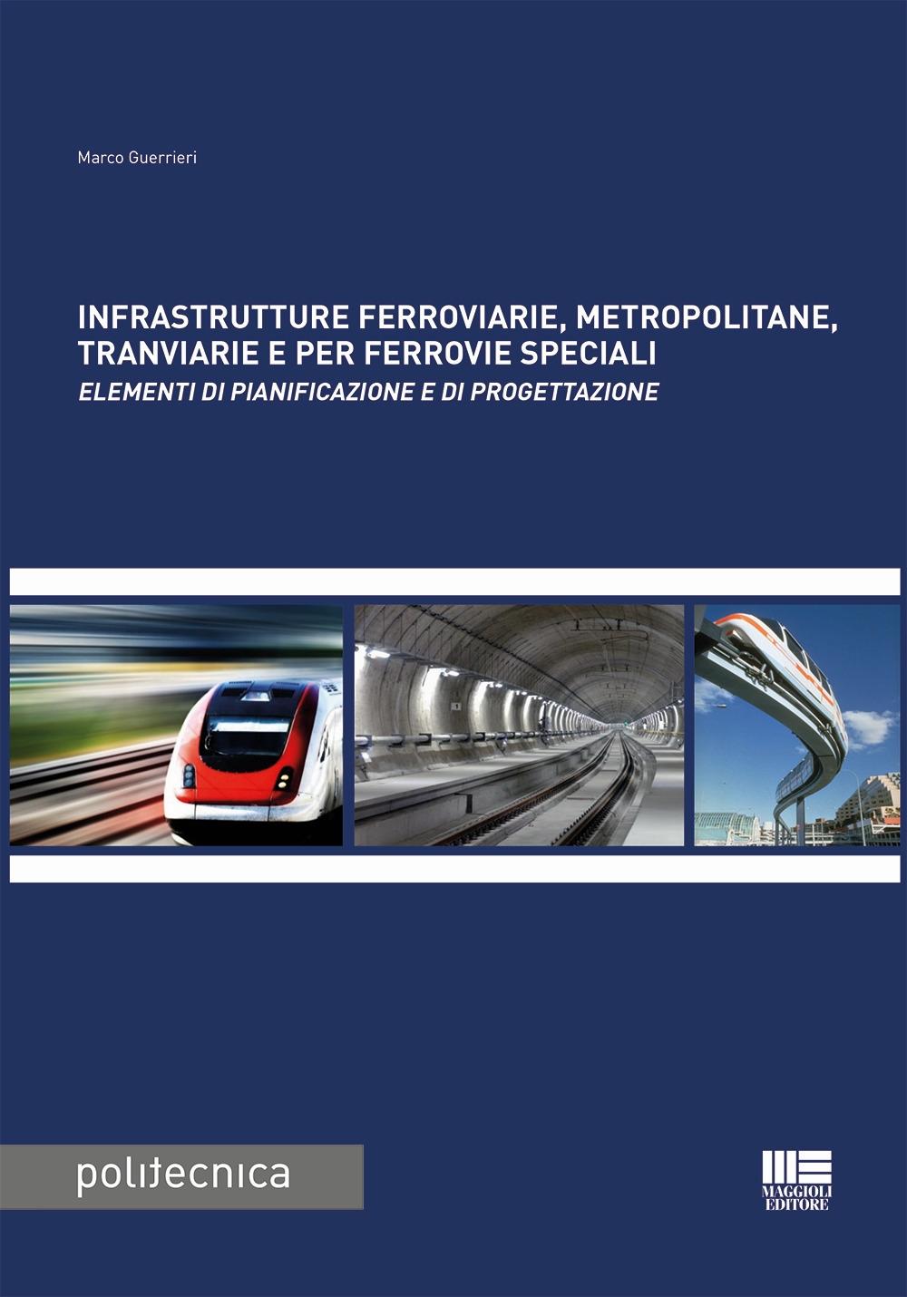 Infrastrutture ferroviarie, metropolitane, tranviarie e per ferrovie speciali. Elementi di pianificazione e di progettazione