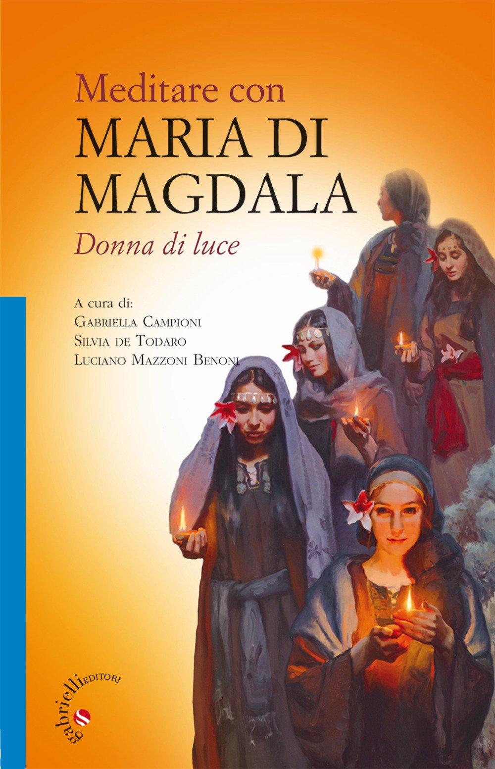 Meditare con Maria di Magdala. Donna di luce