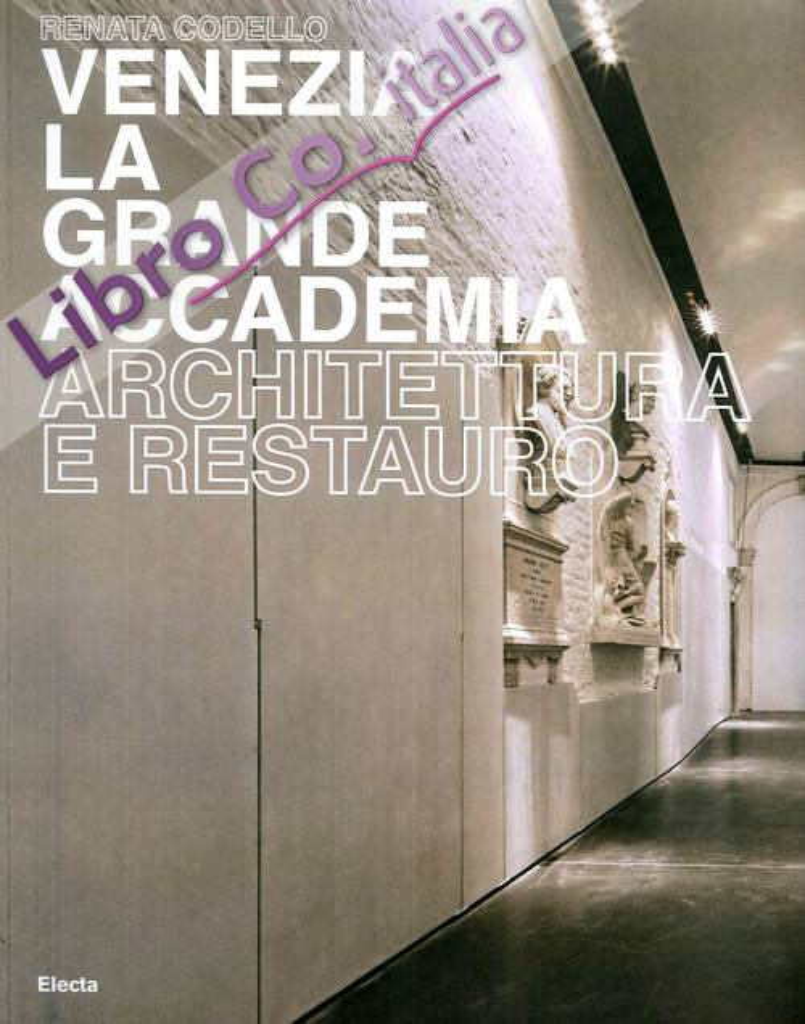 Venezia. La Grande Accademia. Architettura e Restauro