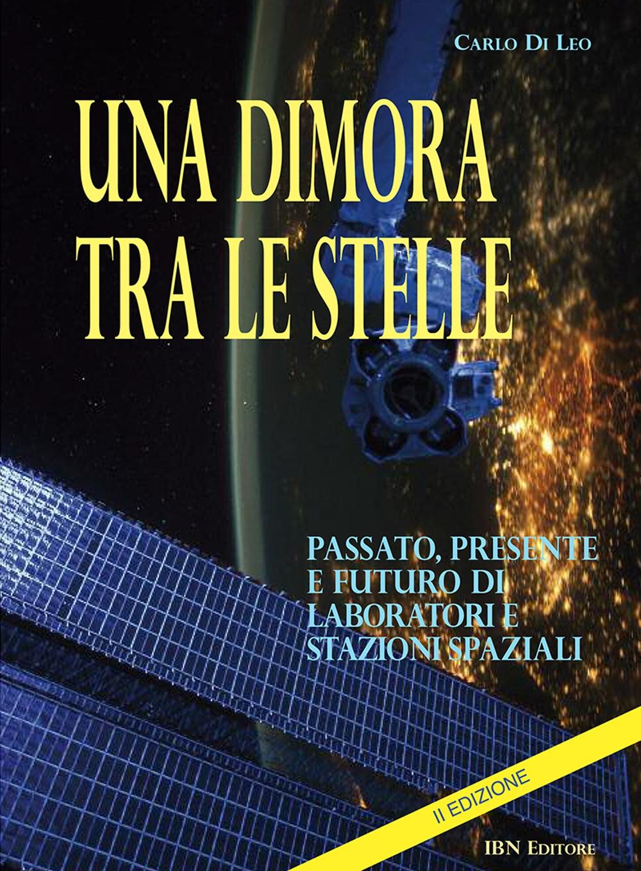 Una dimora tra le stelle. Passato, presente e futuro di laboratori E stazioni spaziali. II Edizione