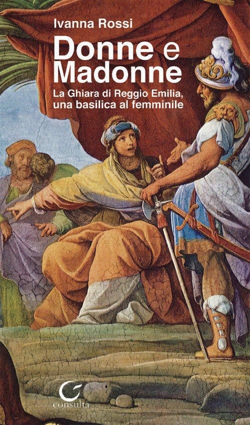 Donne e Madonne. La Ghiara di Reggio Emilia, una basilica al femminile