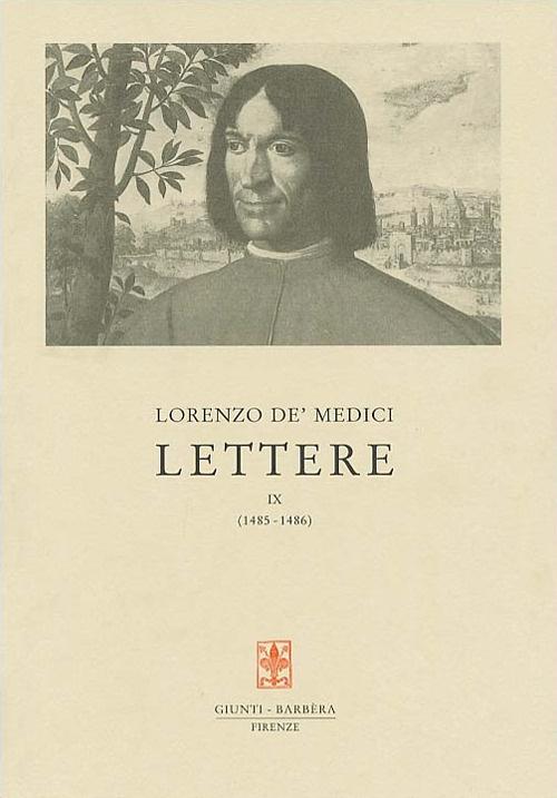 Lorenzo de' medici. Lettere IX (1485-1486).