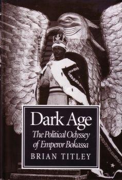 Dark Age: Political Odyssey of Emperor Bokassa