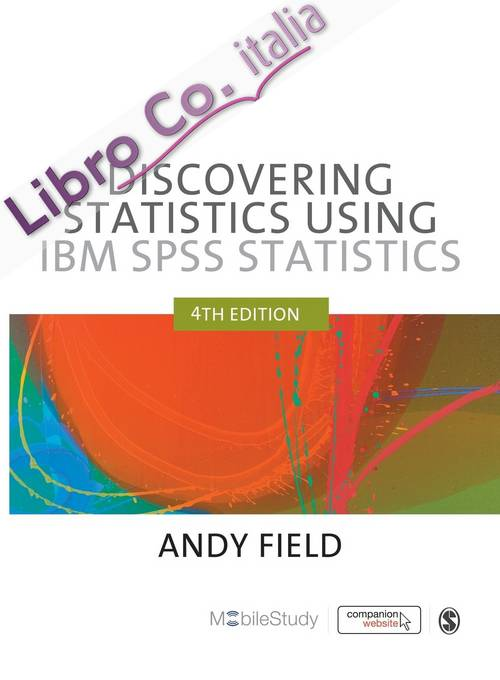 Discovering Statistics Using IBM SPSS Statistics. 4th Edition. And Sex and Drugs and Rock 'N' Roll