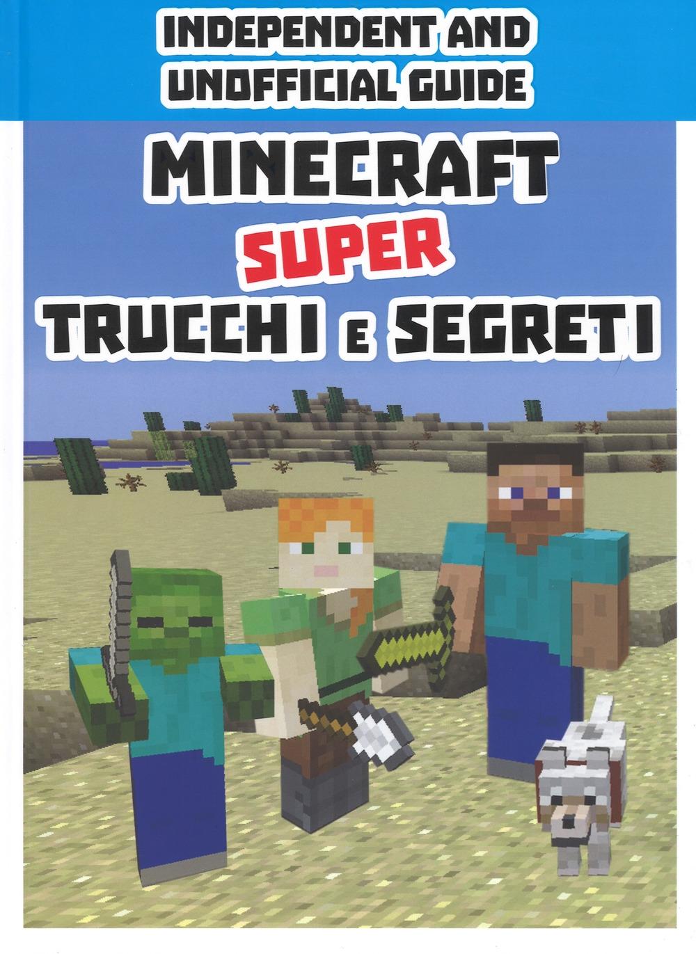 Minecraft. Super trucchi e segreti. Independent and unofficial guide. Ediz. a colori