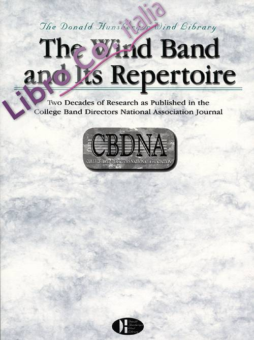 The Wind Band and Its Repertoire: Two Decades of Research as Published in the College Band Directors National Association Journal