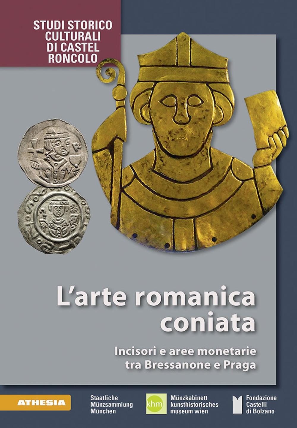 L'arte romanica coniata. Incisori e aree monetarie tra Bressanone e Praga. Ediz. illustrata