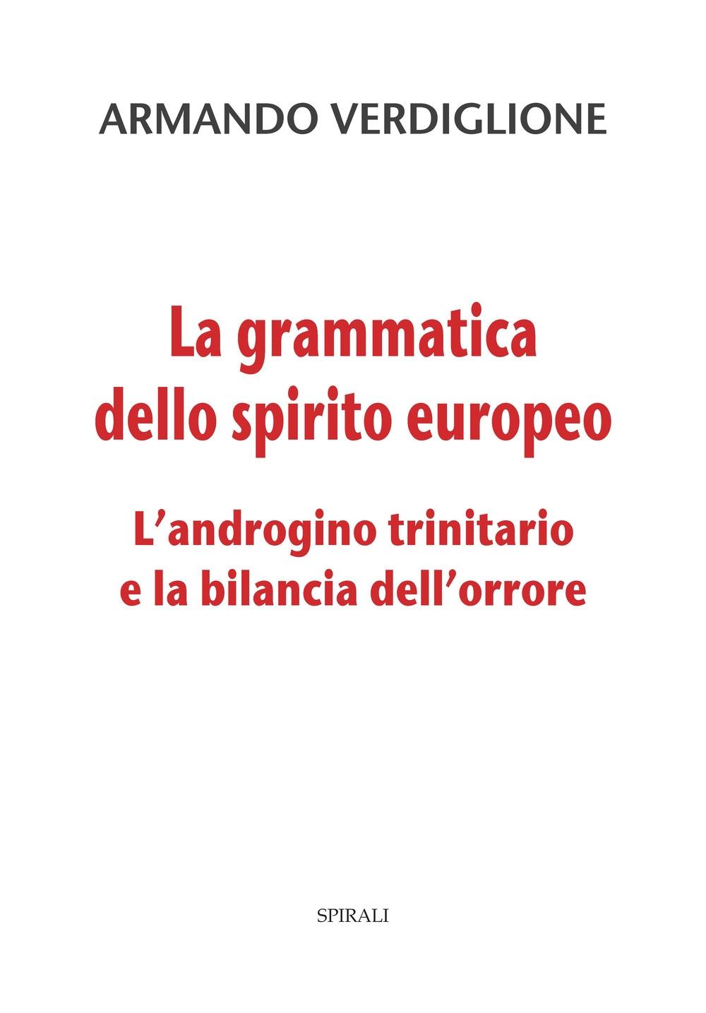 La grammatica dello spirito europeo. L'androgino trinitario e la bilancia dell'orrore