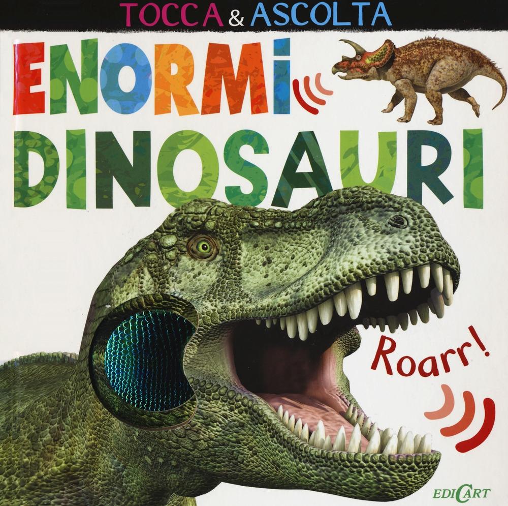 Enormi dinosauri. Tocca & ascolta. Ediz. a colori