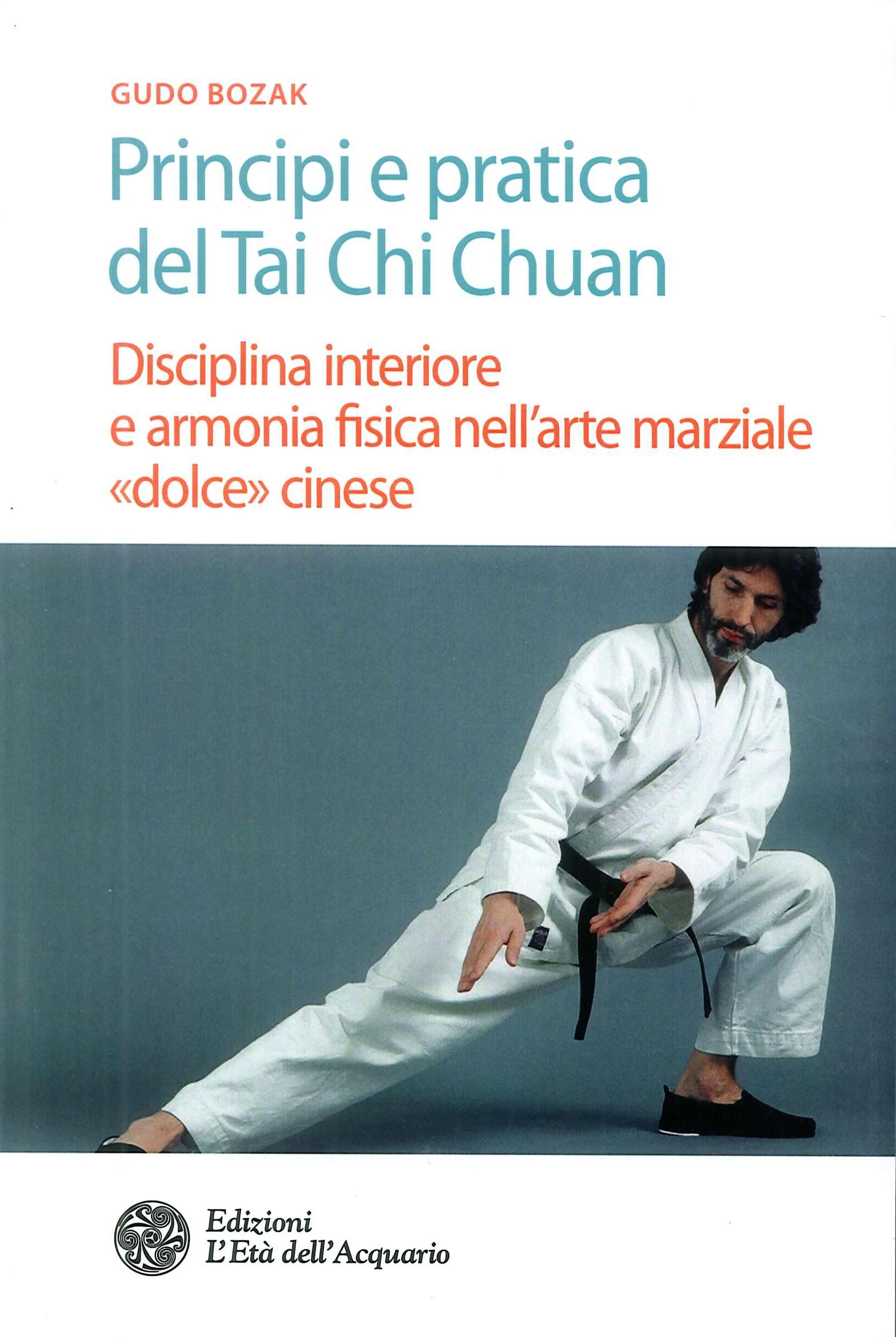Principi e pratica del Tai Chi Chuan. Disciplina interiore e armonia fisica nell'arte marziale