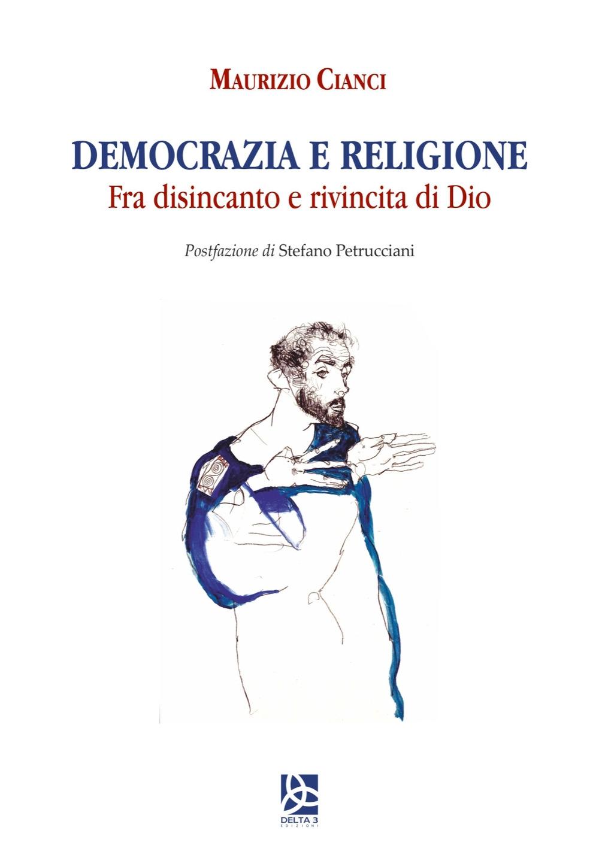 Democrazia e religione. Fra disincanto e rivincita di Dio