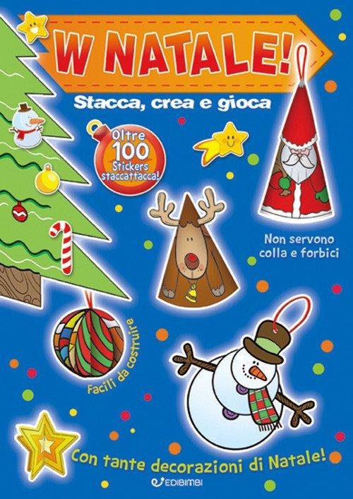 W Natale! Stacca, crea e gioca. Con adesivi. Ediz. a colori