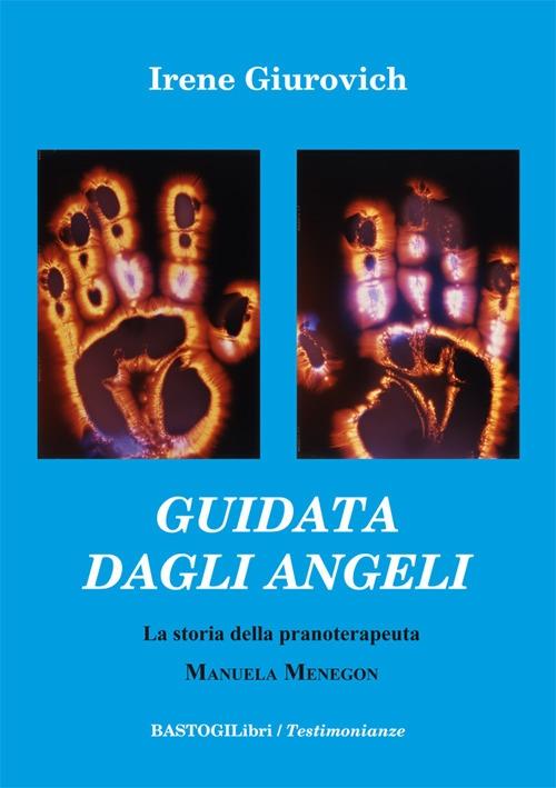 Guidata dagli angeli. La storia della pranoterapeuta Manuela Menegon