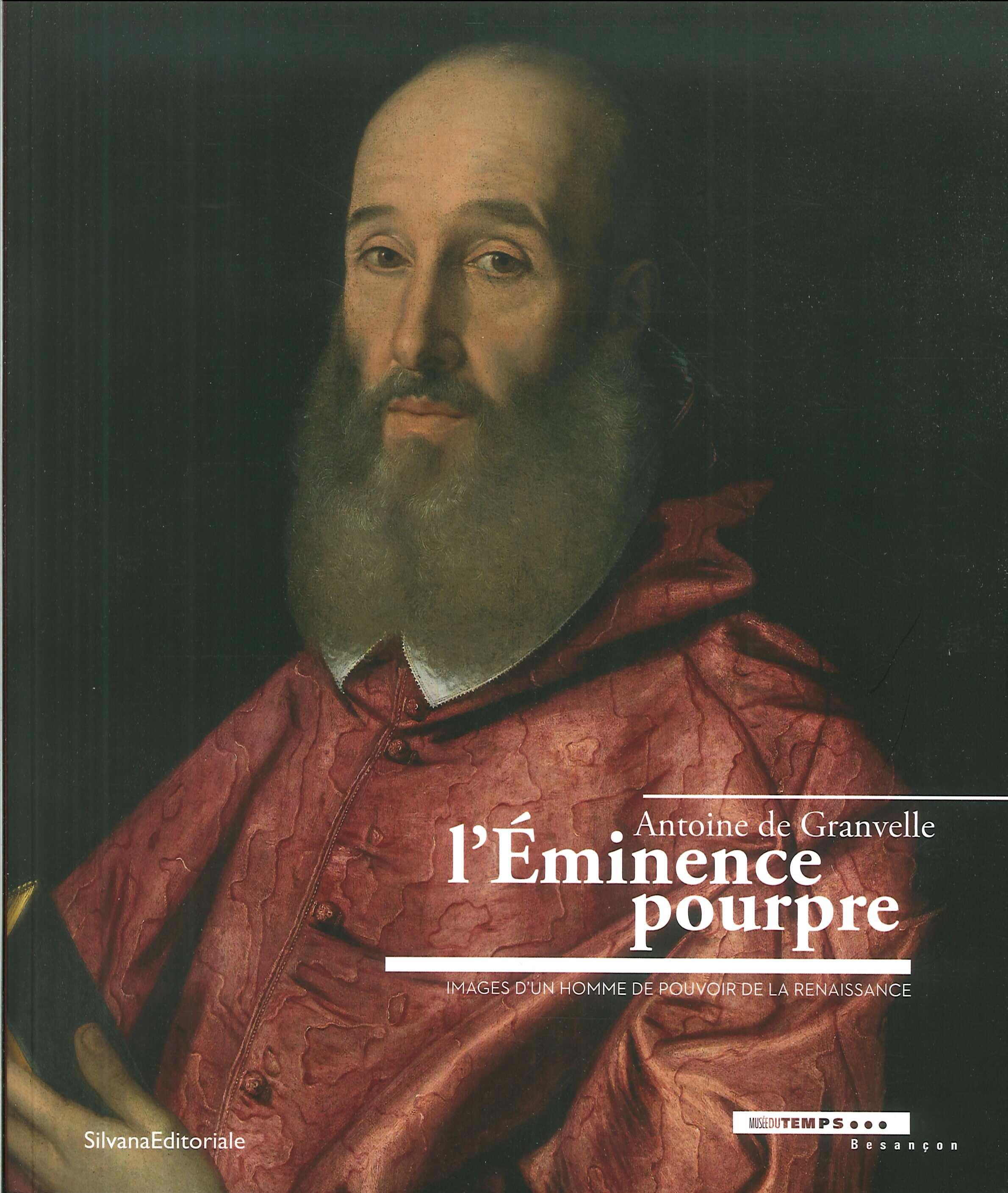Antoine de Granvelle. L'Éminence pourpre. Images d'un homme de pouvoir de la Renaissance