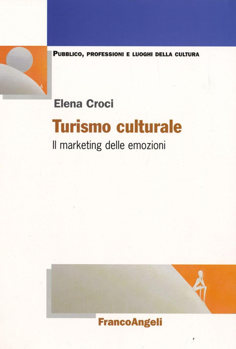 Turismo culturale. Il marketing delle emozioni