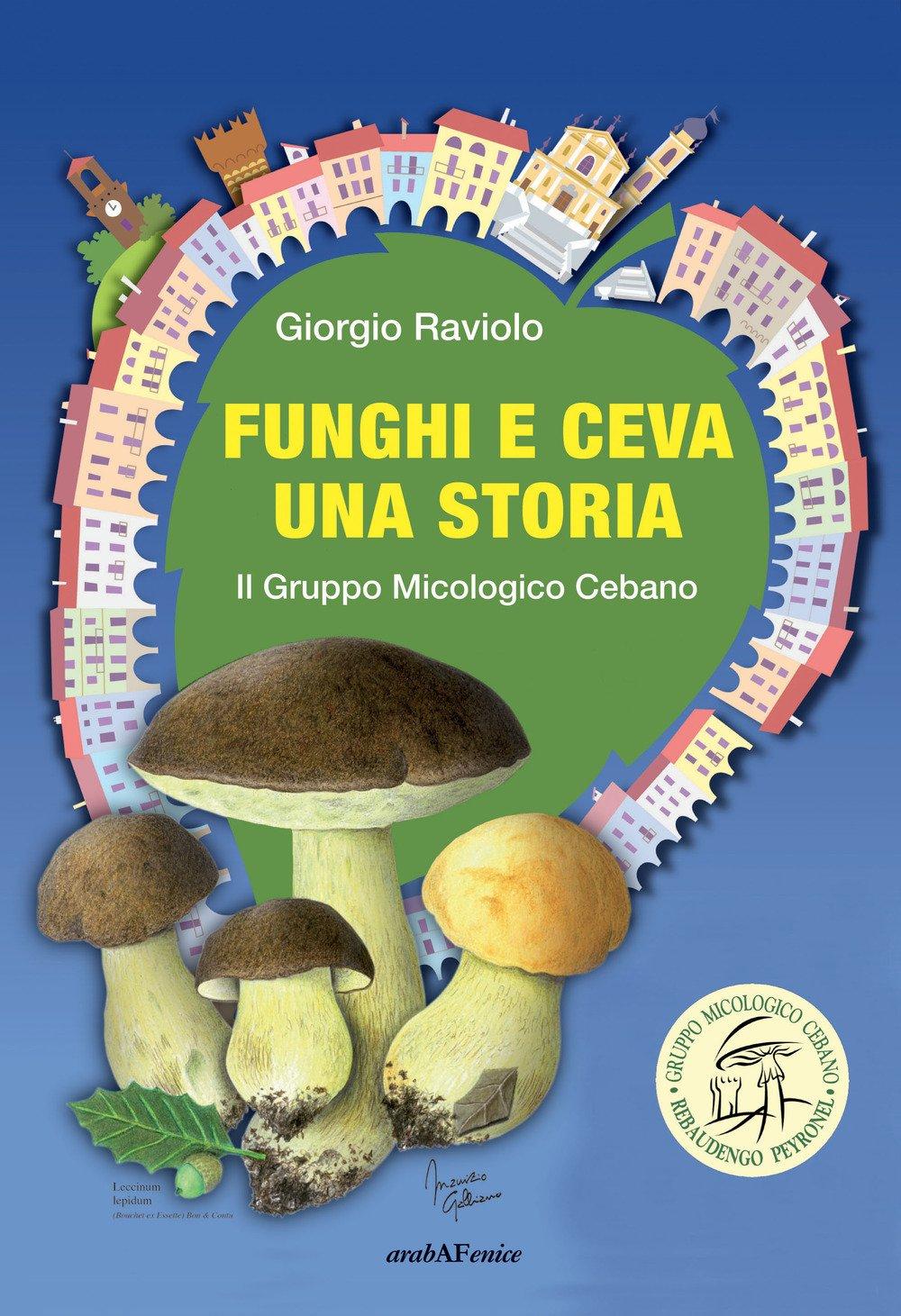 Funghi e Ceva una storia. Il gruppo micologico cebano