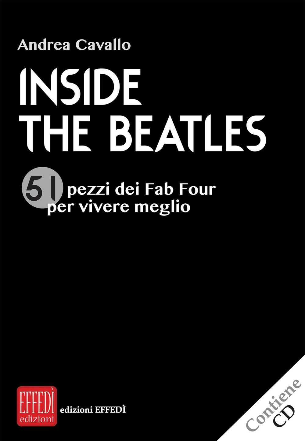 Inside the Beatles. 51 pezzi dei Fab Four per vivere meglio. Con CD Audio
