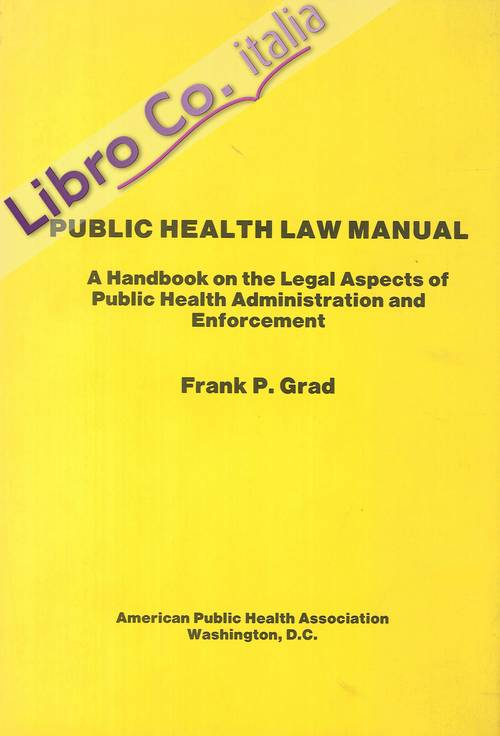 Public Health Law Manual. A handbook on the Legal Aspects of Public Health Administration and Enforcement