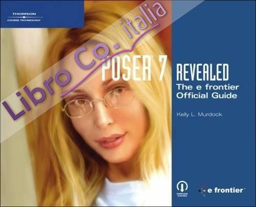 Poser 7 Revealed: The E Frontier Official Guide