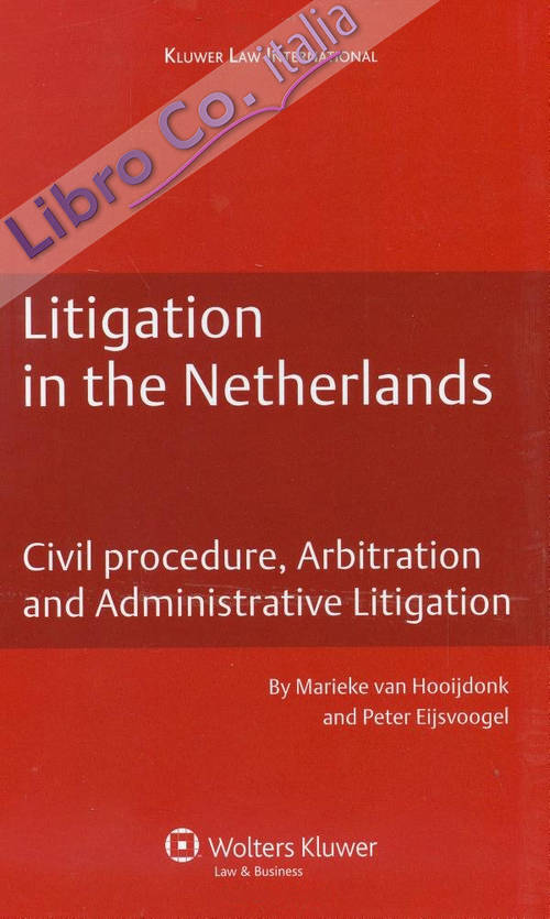 Litigation in the Netherlands: Civil Procedure, Arbitration and Administrative Litigation