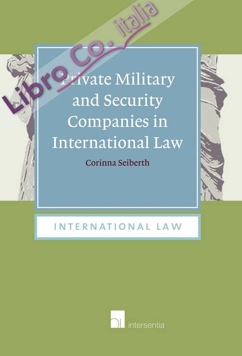 Private Military and Security Companies in International Law: A Challenge for Non-Binding Norms: The Montreux Document and the International Code of Conduct for Private Security Providers