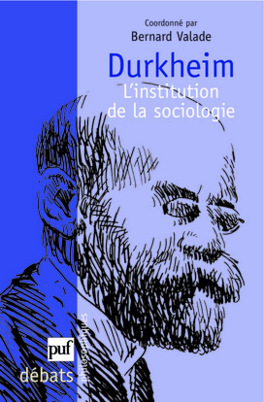 Durkheim, l'institution de la sociologie
