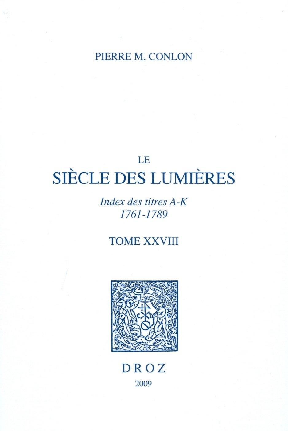 Le Siecle Des Lumieres, T. Xxviii: Index Des Titres, A-k, 1761-1789