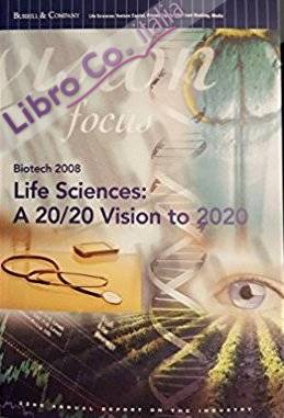 Biotech 2008. Life Sciences: A 20 / 20 Vision to 2020 - 22nd Annual Report on the Industry