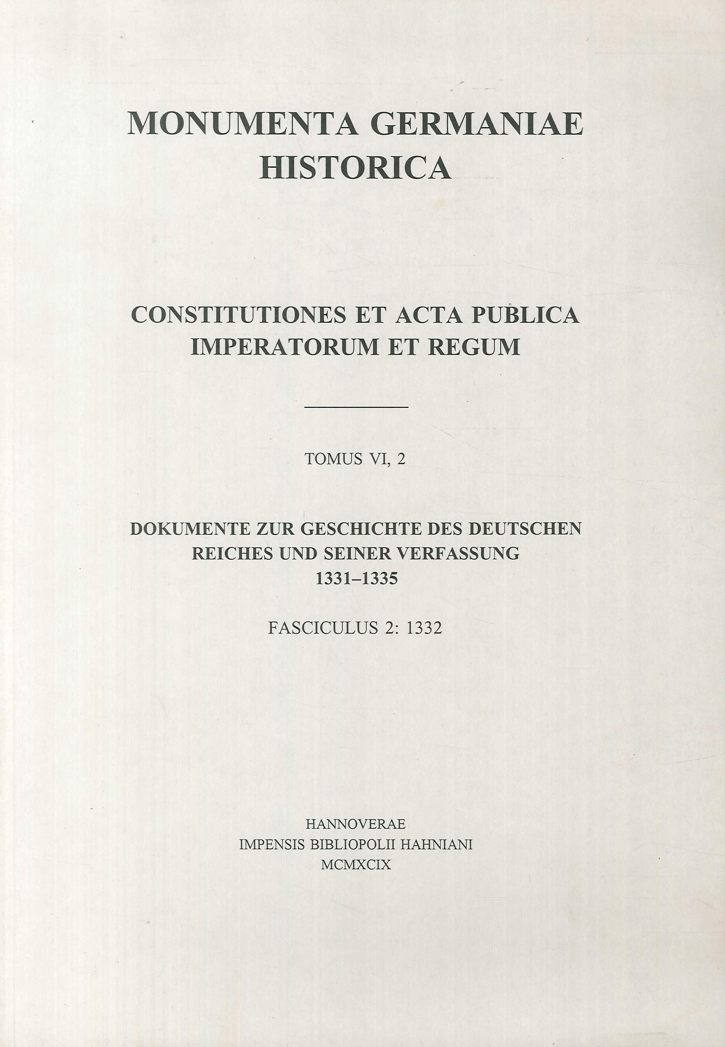 Monumenta Germaniae Historica. Constitutiones et acta publica imperatorum et regum. Tomus VI, 2. Dokumente zur geschichte des deutschen reiches und seiner verfassung 1331-1335. Fasciculus 2: 1332.