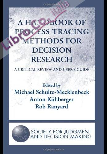 A Handbook of Process Tracing Methods For Decision Research: a Critical Review and User'S Guide