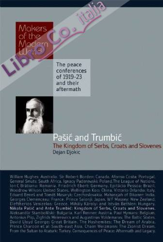 Makers of Modern World Subscription: Nikola Pasic and Ante Trumbic: the Peace Conferences of 1919-23 and Their Aftermath