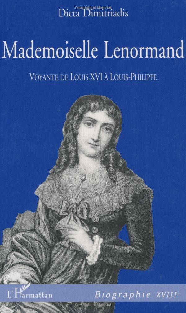 Mademoiselle Lenormand: Voyante De Louis XVI À Louis-Philippe