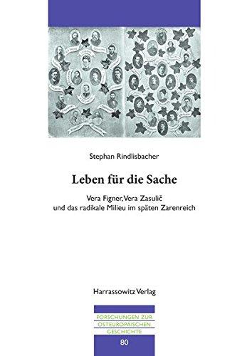 Leben Fur Die Sache: Vera Figner, Vera Zasulic Und Das Radikale Milieu Im Spaten Zarenreich