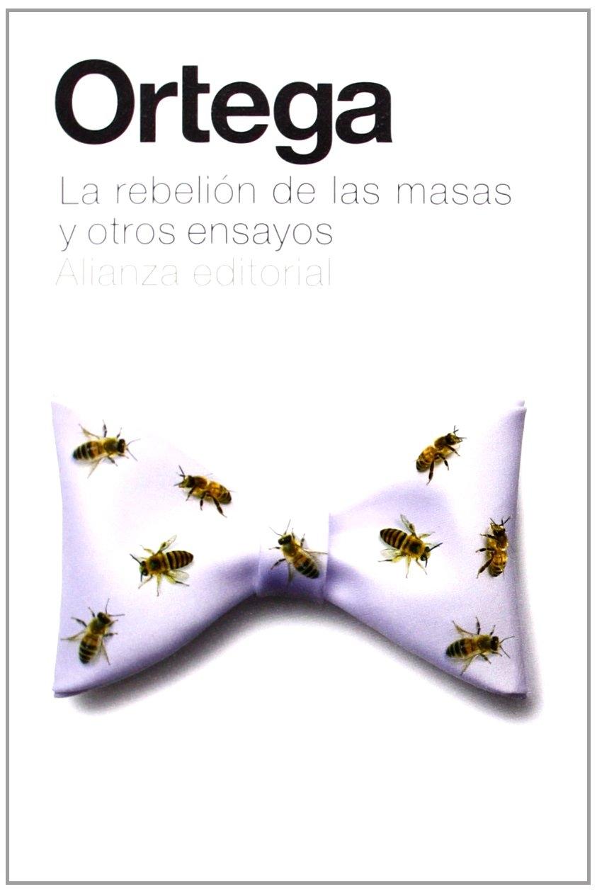 La Rebelión De Las Masas Y Otros Ensayos / the Revolt of the Masses and Others Essays