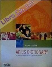 Apics Dictionary. The Industry Standard for More than 3,500 Terms and Definitions, 11th Edition