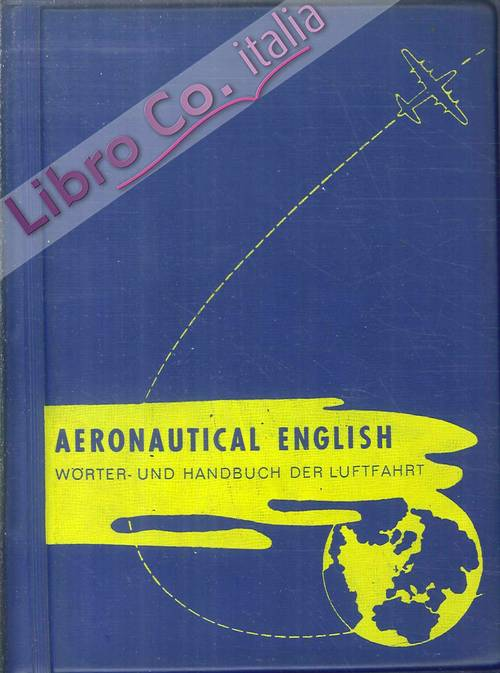 Aeronautical-English. Technisches Taschenwoerter und Handbuch der Lufthahrt. Technical Pocket-Dictionary and Manual of Aviation. Band V. Volume V