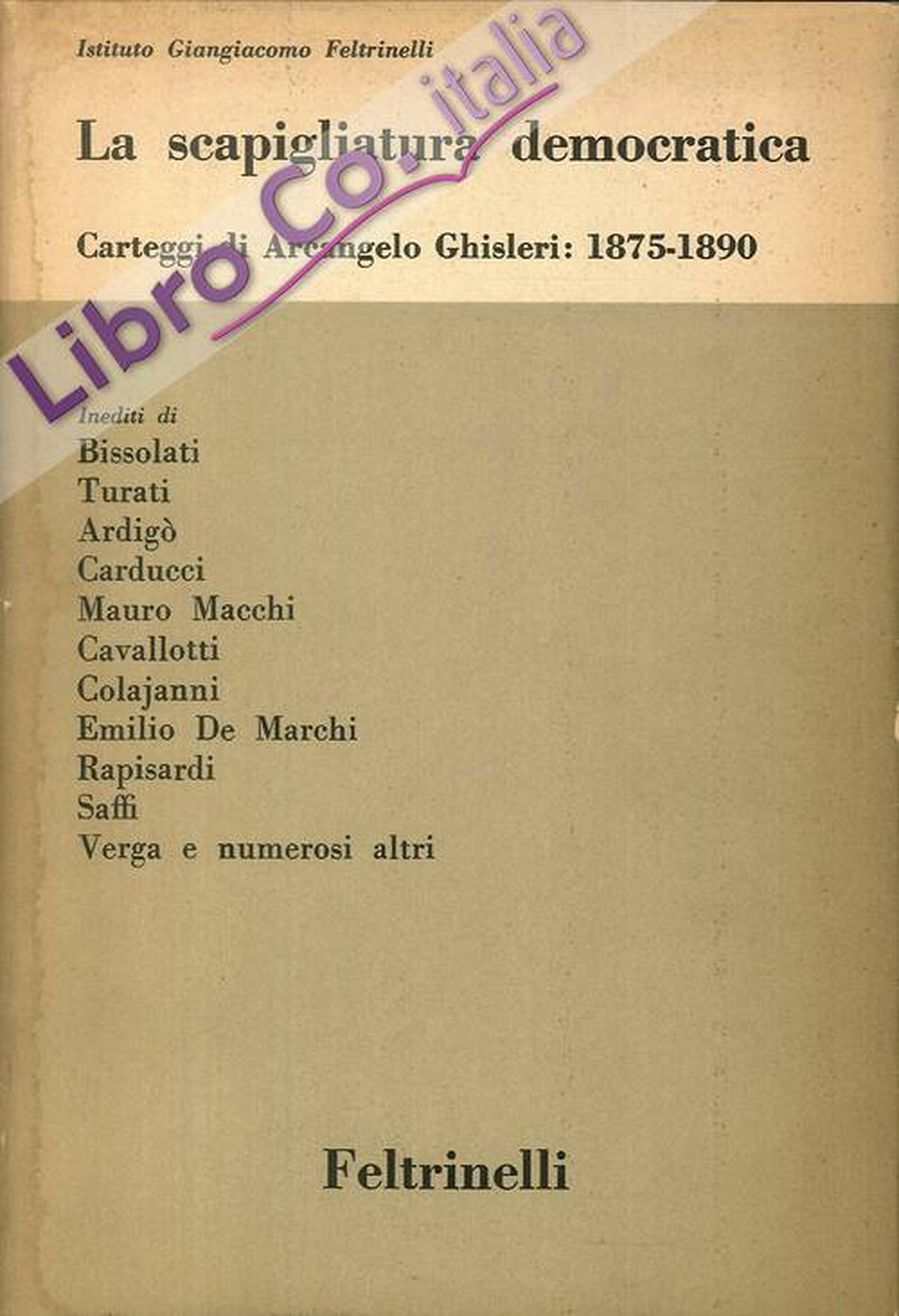 La Scapigliatura Democratica. Carteggio di Arcangelo Ghisleri: 1875-1890.