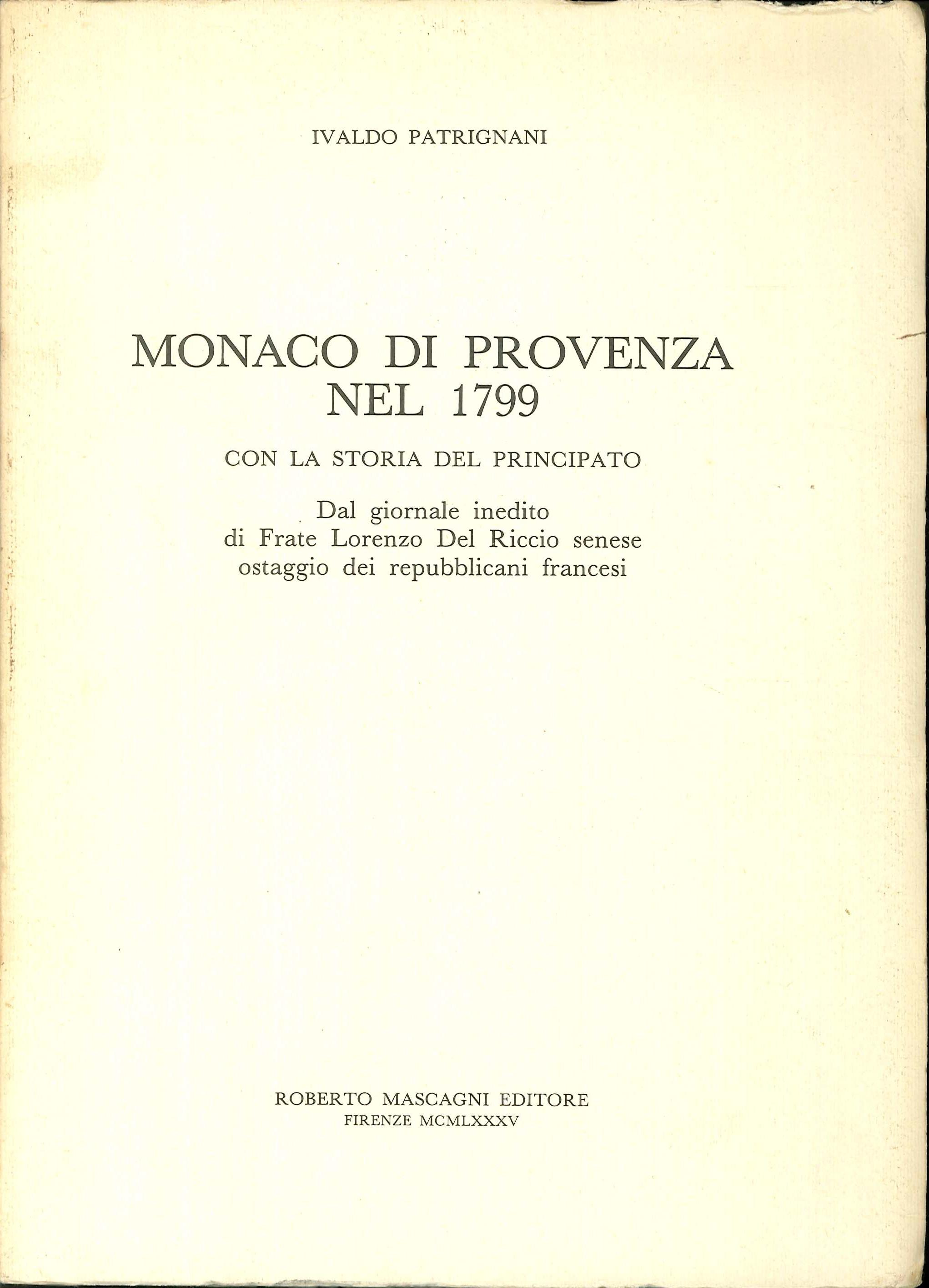 Monaco di Provenza nel 1799. Con la Storia del Principato dal Giornale Inedito di Frate del Riccio Senese Ostaggio dei Repubblicani Francesi.