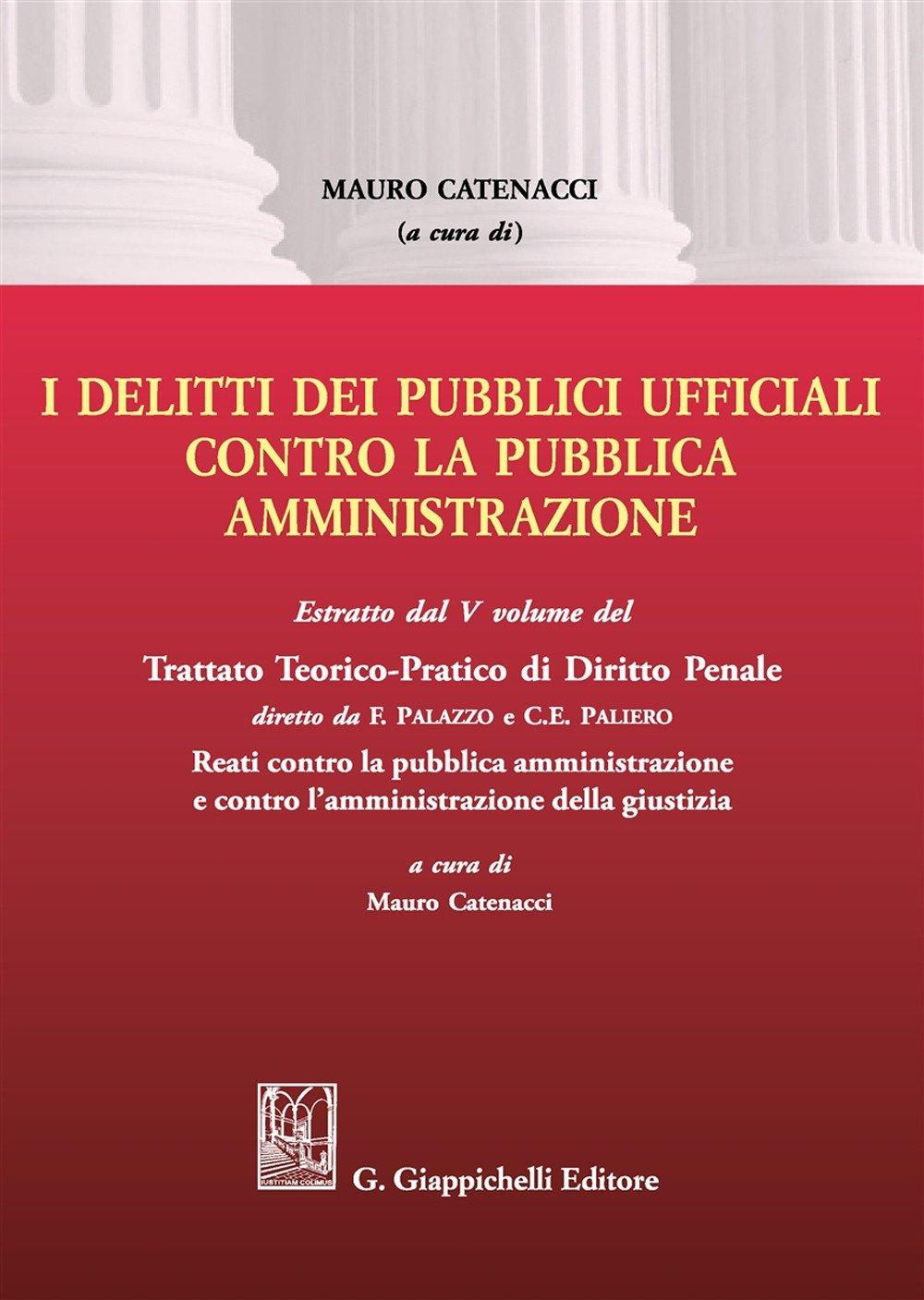 I delitti dei pubblici ufficiali contro la pubblica amministrazione. Estratto dal V volume del Trattato teorico-pratico di diritto penale