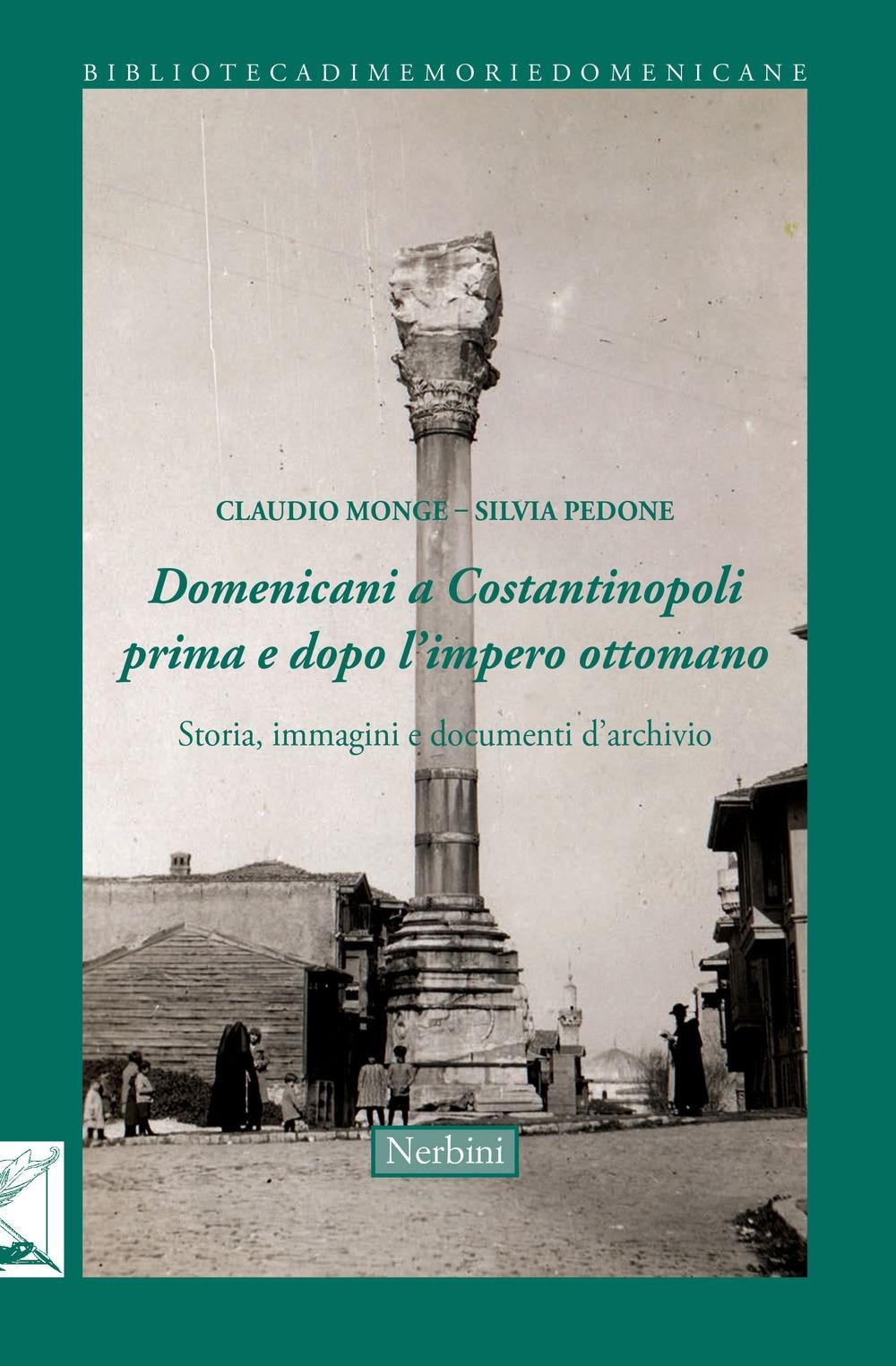 Domenicani a Costantinopoli prima e dopo l'Impero Ottomano. Storie immagini e documenti d'archivio