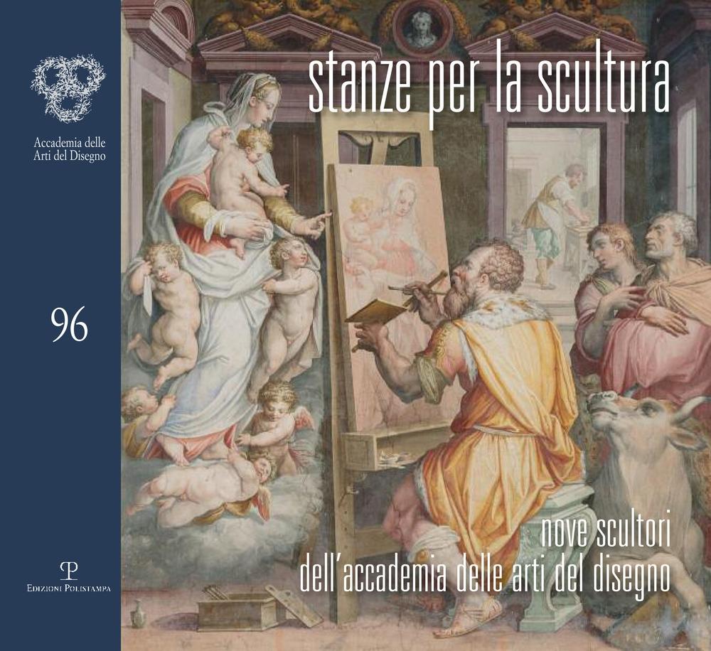 Stanze per la scultura. Nove scultori dell'Accademia delle arti del disegno