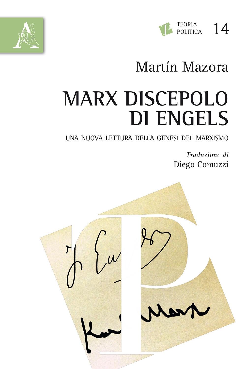 Marx discepolo di Engels. Una nuova lettura della genesi del marxismo
