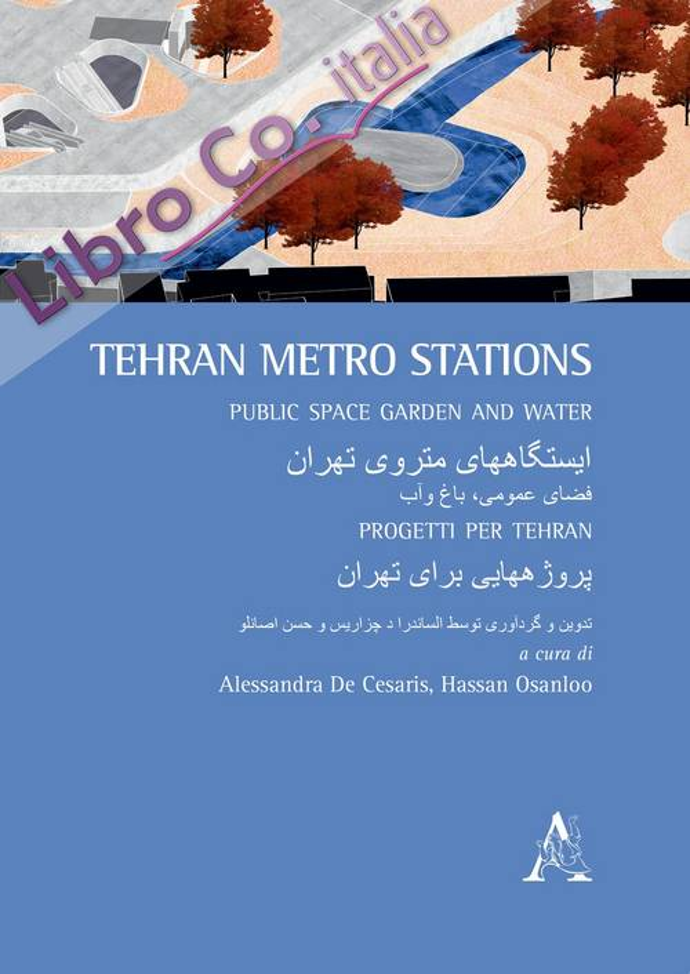 Teheran Metro Stations. Public space, garden and water. Ediz. inglese e iraniano