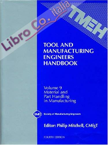 Tool and Manufacturing Engineers Handbook: Material and Part Handling In Manufacturing. Vol. 9