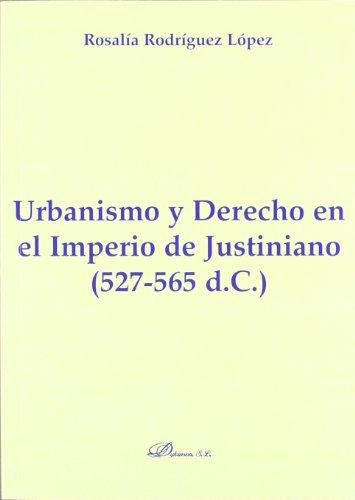 Urbanismo Y Derecho En El Imperio De Justiniano. 527-565 del / Urban and Right in the Empire of Justinian. 527-565 A.d
