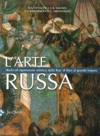 L'Arte Russa. Storia ed Espressionismo dalla Rus' di Kiev al Grande Impero