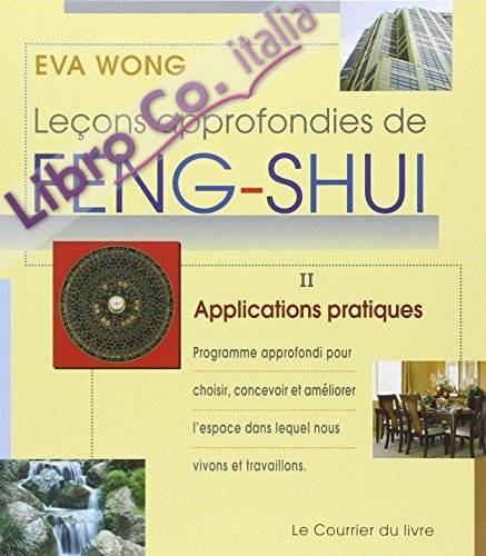 Leçons approfondies de Feng-Shui. Tome 2, Applications pratiques