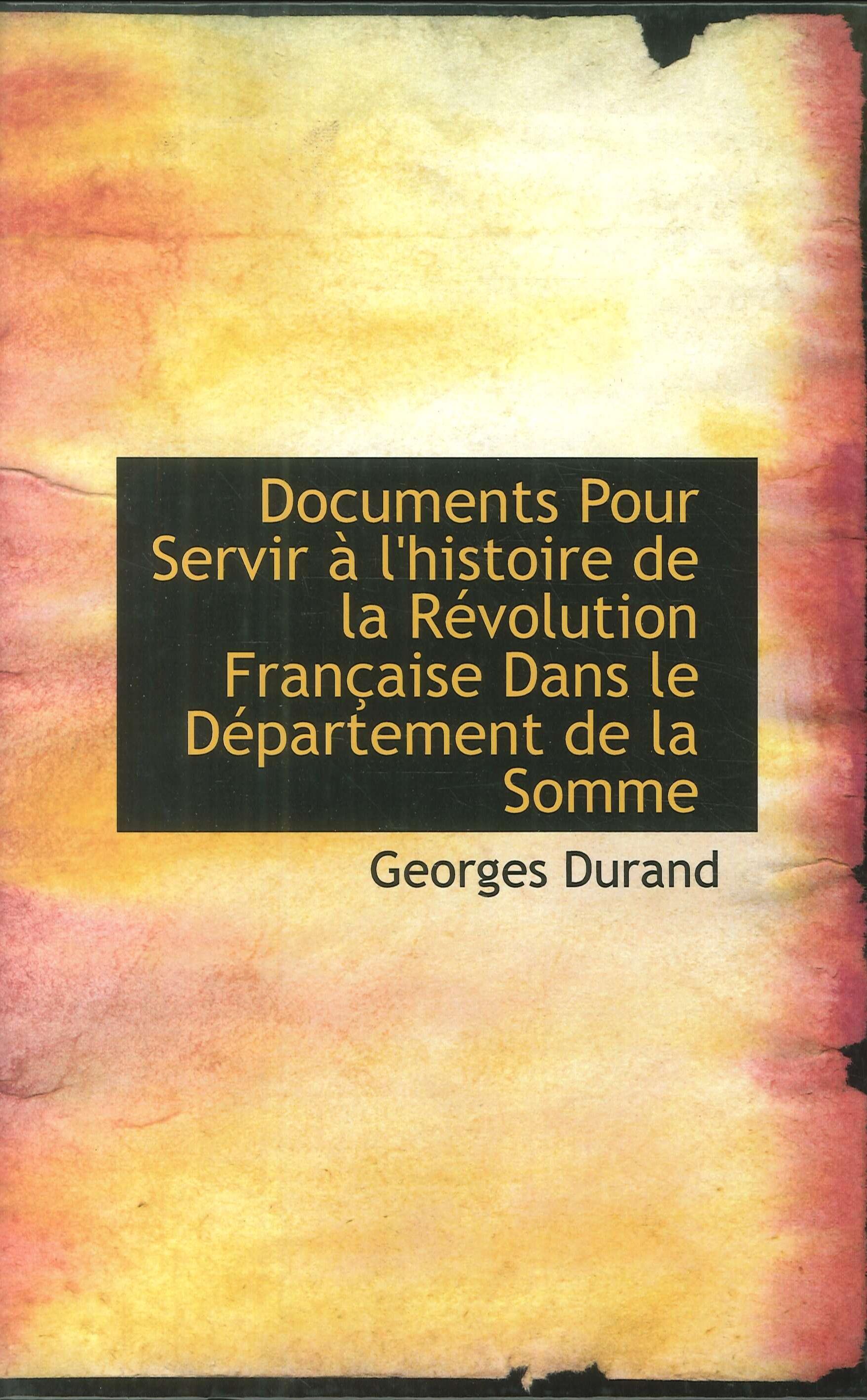 Documents pour servir à l'histoire de la Révolution Francaise dans le Département de la Somme