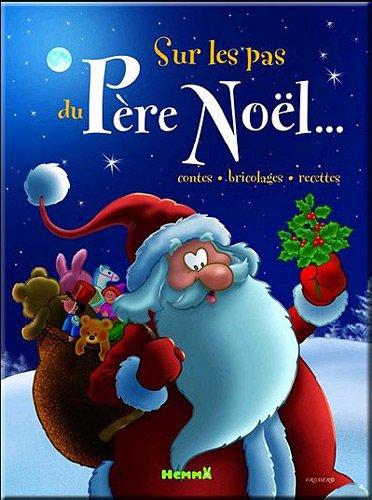 Sur les pas du Père Noel.. Contes, bricolages, recettes
